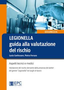 Legionella. Guida alla valutazione del rischio. Aspetti tecnici e medici. Valutazione del rischio derivante dalla presenza dei batteri del genere «Legionella» nei luoghi di lavoro.pdf