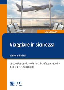 Viaggiare in sicurezza. La corretta gestione del rischio safety e security nelle trasferte allestero.pdf