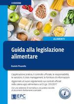 Guida alla legislazione alimentare. L'applicazione pratica, il controllo ufficiale, la responsabilità, le sanzioni, il crisis management, la fornitura di informazioni. Ediz. ampliata