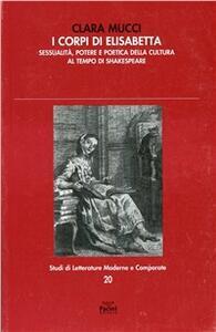 I corpi di Elisabetta. Sessualità, potere e poetica della cultura al tempo di Shakespeare