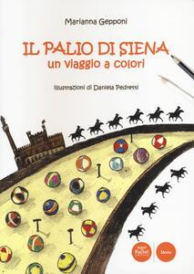 Il Palio di Siena. Un viaggio a colori