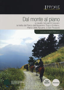 Dal monte al piano. A cavallo nei parchi toscani: la tratta dal Parco dell'Appennino Tosco Emiliano, Parco delle Apuane, a San Rossore