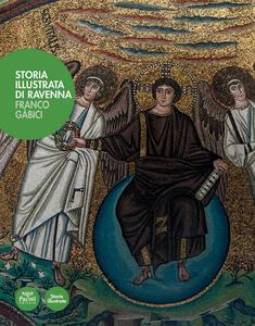 Storia illustrata di Ravenna. Ediz. illustrata