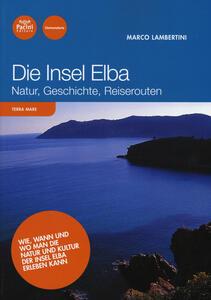 Die Insel Elba. Natur, geschichte, reiserouten