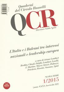 QCR. Quaderni del Circolo Fratelli Rosselli (2015). Vol. 1: L'Italia e i Balcani tra interessi nazionali e leadership europea.