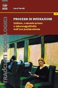 Processi di interazione. Culture, comunicazione e intersoggettività nell'era postmoderna