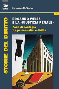 Edoardo Weiss e la «giustizia penale». Zone di contagio tra psicoanalisi e diritto - Migliorino Francesco - wuz.it