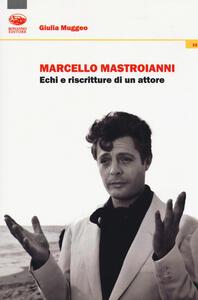 Marcello Mastroianni. Echi e riscritture di un attore