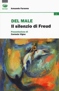 Libro Del male. Il silenzio di Freud Armando Faraone