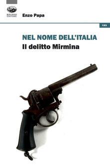 Nel nome dell'Italia. Il delitto Mirmina - Enzo Papa - copertina