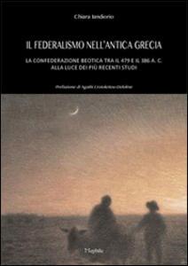 Il federalismo nell'antica grecia. La confederazione beotica tra il 479 e il 386 a.C. alla luce dei più recenti studi
