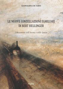 Libro Le nuove costellazioni familiari di Bert Hellinger. I movimenti dell'anima e dello spirito Leopoldina De Varti