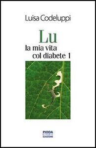 Foto Cover di Lu, la mia vita col diabete 1, Libro di Luisa Codeluppi, edito da Pioda Imaging