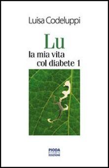 Lu, la mia vita col diabete 1 - Luisa Codeluppi - copertina
