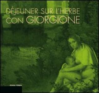 Libro Déjeuner sur l'herbe con Giorgione. L'invenzione del paesaggio moderno e la cucina del territorio
