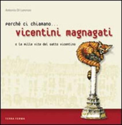 Perché ci chiamano vicentini magnagati e le mille vite del gatto vicentino - Antonio Di Lorenzo - copertina