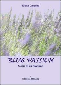 Blue passion. Storia di un profumo