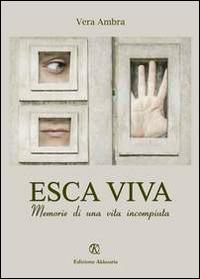 Esca viva. Memorie di una vita incompiuta - Ambra Vera - wuz.it