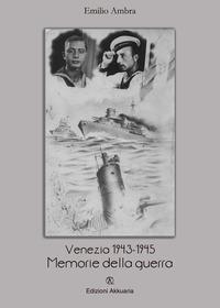 Venezia 1943-1945. Memorie della guerra - Ambra Emilio - wuz.it