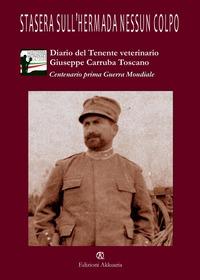 Stasera sull'Hermada nessun colpo. Diario di guerra del tenente veterinario Giuseppe Carruba Toscano
