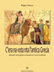 C'era na vota nta l'antica Grecia. Antichi miti greco-romani in versi siciliani. Ediz. multilingue