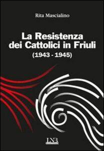 La resistenza dei cattolici 1943-1945