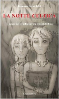 La La notte celtica. Il potere dei Druidi contro le legioni del buio - Toich Francesca S. - wuz.it