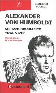 Alexander Von Humboldt. Schizzo biografico «dal vivo»