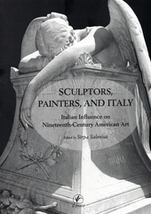 Sculptors, painters and Italy. Italian influence on nineteenty-century american art