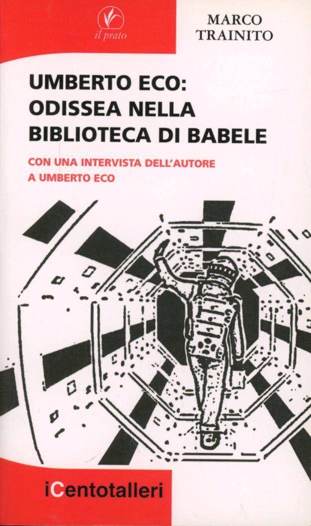 Umberto Eco. Odissea nella biblioteca di Babele. Con una intervista dell'autore a Umberto Eco