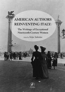 American authors reinventing Italy. The writings of exceptional nineteenth-century women