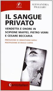 Il sangue privato. Vendetta e onore in Scipione Maffei, Pietro Verri e Cesare Beccaria