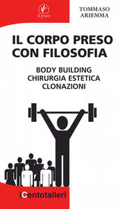 Il corpo preso con filosofia. Body building, chirurgia estetica, clonazioni