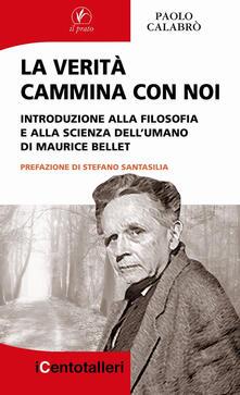 La verità cammina con noi. Introduzione alla filosofia e alla scienza dell'umano di Maurice Bellet - Paolo Calabrò - copertina