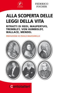 Writersfactory.it Alla scoperta delle leggi della vita. Ritratti di Redi, Maupertuis, Trembley, Von Humboldt, Wallace, Mendel Image