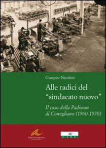 Alle radici del «sindacato nuovo». Il caso della Padovan di Conegliano (1960-1970)