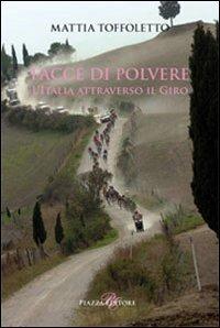 Facce di polvere. L'Italia attraverso il giro - Toffoletto Mattia - wuz.it