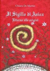 Libro Il sigillo di Aniox. Ritorno alle origini Chiara De Martin