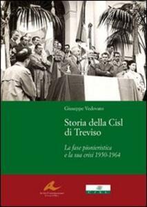 Storia della Cisl di Treviso. La fase pionieristica e la sua crisi dal1950-1964