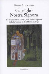 Cansiglio Nostra Signora. Storie dell'antica foresta, dell'arido altipiano, dell'alta Cima e di altri monti analoghi