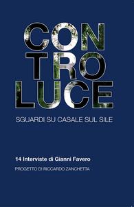 Libro Controluce. Sguardi su Casale sul Sile. 14 interviste di Gianni Favero Gianni Favero