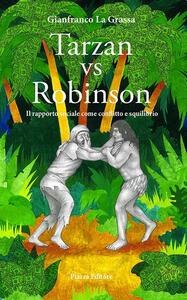 Tarzan vs Robinson. Il rapporto sociale come conflitto e squilibrio - Gianfranco La Grassa - copertina