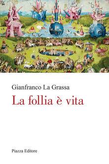 La follia è vita - Gianfranco La Grassa - copertina
