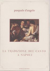 La tradizione del canto a Napoli. Con CD Audio