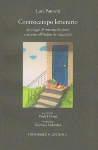 Controcampo letterario. Strategie di intermediazione e accesso all'industria editoriale