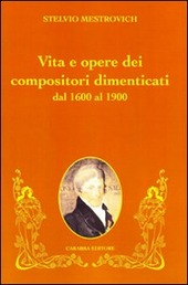 Vita e opere dei compositori dimenticati dal 1600 al 1900
