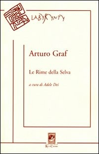 Le Le rime della selva. Canzoniere minimo, semitragico e quasi postumo - Graf Arturo - wuz.it