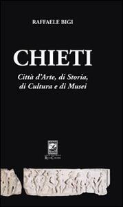 Chieti. Città d'arte, di storia, di cultura e di musei