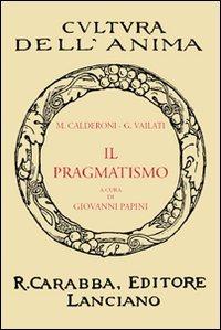 Il Il pragmatismo - Calderoni Mario Vailati Giovanni - wuz.it