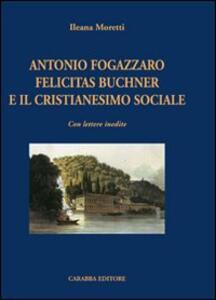 Antonio Fogazzaro Felicitas Buchner e il cristianesimo sociale